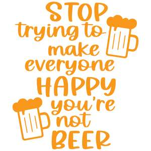 stop trying to make everyone happy you're not beer