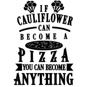cauliflower become pizza you be anything