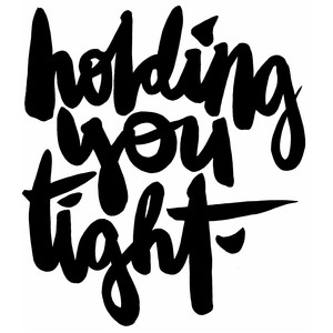 holding you tight