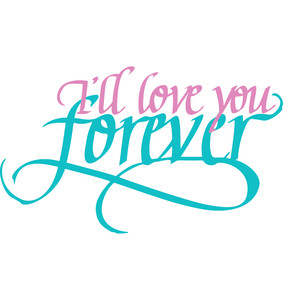 i'll love you forever - calligraphy