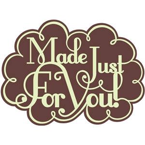'made just for you' word phrase