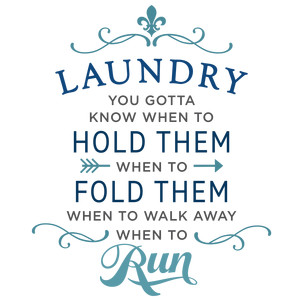 laundry: gotta know when to fold phrase