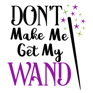 don't make me get wand