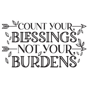 count your blessings not your burdens
