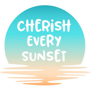 cherish every sunset