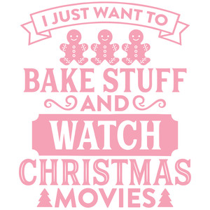 i just want to bake stuff and watch chrismas movies