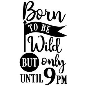 born to be wild until 9 pm