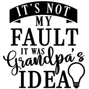 not my fault grandpa's idea