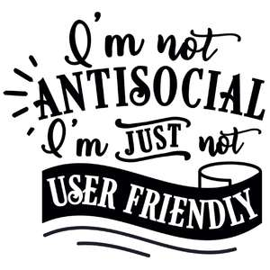 not antisocial not user friendly
