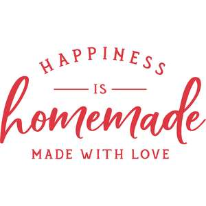 happiness is homemade with love