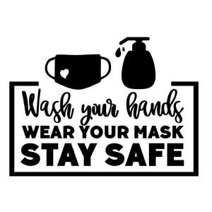 wash your hands, wear your mask, stay safe