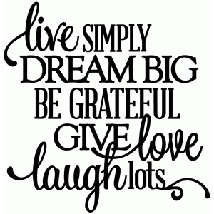 live simply, dream big, etc. - vinyl phrase