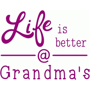 life is better at grandmas