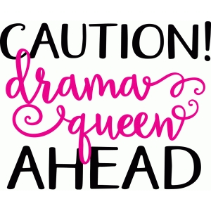 caution! drama queen ahead