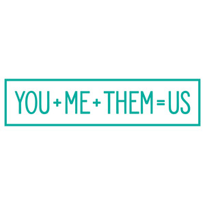 you + me + them = us