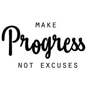 make progress not excuses