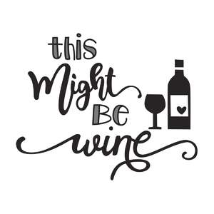 might be wine phrase
