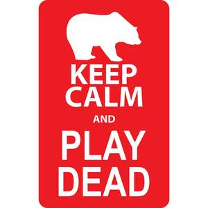keep calm and play dead