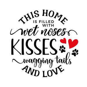 this home is filled with wet noses, kisses, wagging tails and love