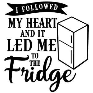 followed heart led me to fridge