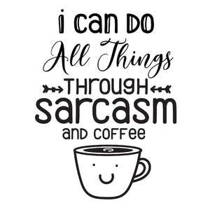 i can do all things through sarcasm and coffee