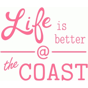 life is better at the coast