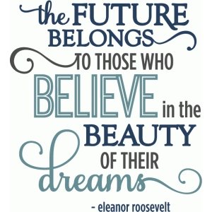 future belongs beauty of dreams - phrase
