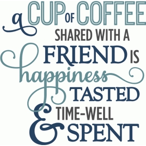 cup of coffee shared with friends - phrase
