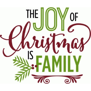 joy of christmas is family - phrase
