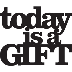 'today is a gift' phrase