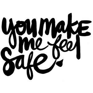 you make me feel safe