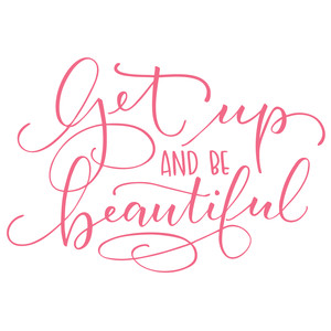 get up and be beautiful