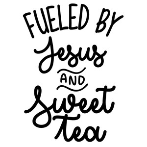 fueled by jesus and sweet tea