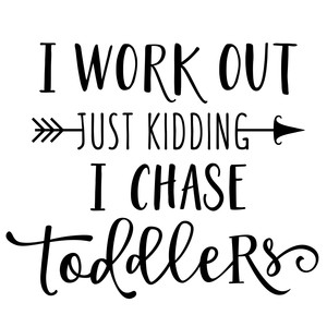 i work out - toddler phrase