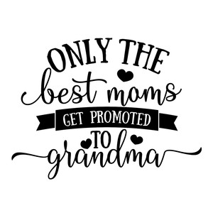 best moms get promoted to grandma