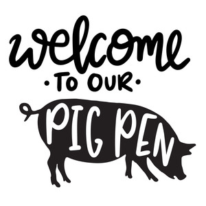 welcome to our pig pen