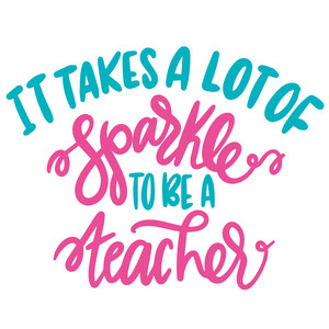 it takes a lot of sparkle to be a teacher