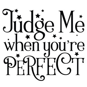 judge me when you're perfect quote