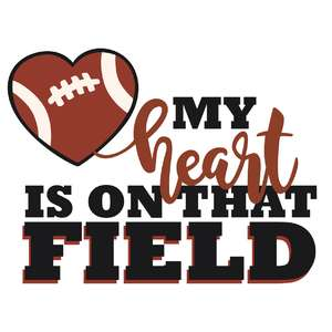 my heart is on that field football phrase