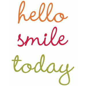 hello, smile, today