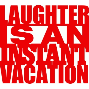 'laughter is an instant vacation' phrase