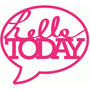 hello today conversation bubble