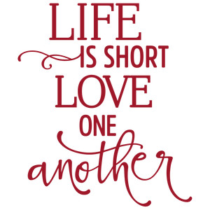 life is short love one another phrase