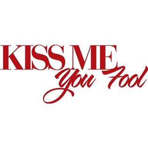 'kiss me you fool' phrase