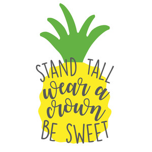 stand tall wear a crown - pineapple