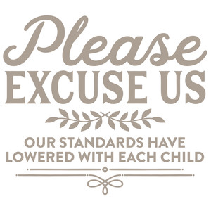 please excuse us