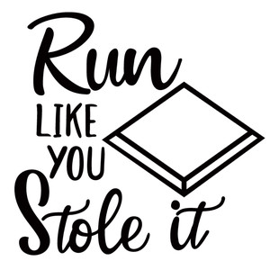 run like you stole it