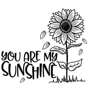 you are my sunshine sunflower