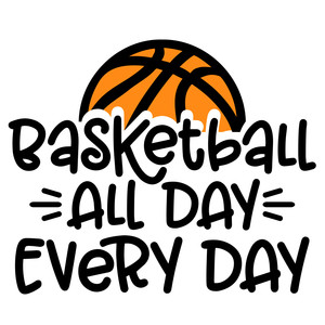 basketball all day every day
