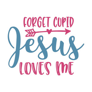 forget cupid jesus loves me